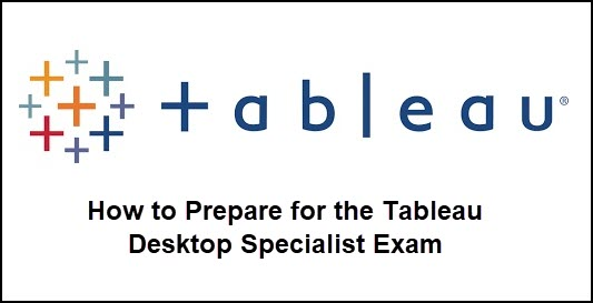 How To Prepare For The Tableau Desktop Specialist Exam Michael